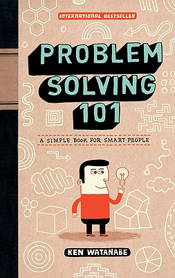 Problem Solving 101: A Simple Book for Smart People - Watanabe, Ken