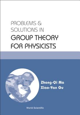 Problems and Solutions in Group Theory for Physicists - Ma, Zhong-Qi