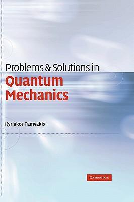 Problems and Solutions in Quantum Mechanics - Tamvakis, Kyriakos
