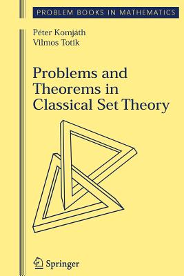 Problems and Theorems in Classical Set Theory - Komjath, Peter, and Totik, Vilmos