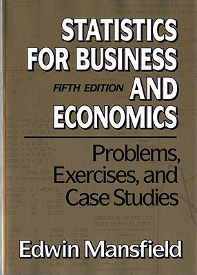 Problems, Exercises, and Case Studies: For Statistics for Business and Economics, Fifth Edition - Mansfield, Edwin