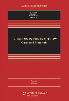 Problems in Contract Law: Cases and Materials, Seventh Edition - Knapp, and Knapp, Charles L, and Crystal, Nathan M