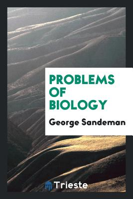 Problems of Biology - Sandeman, George