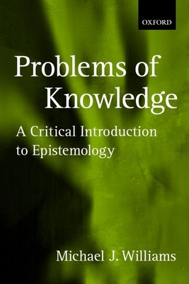 Problems of Knowledge: A Critical Introduction to Epistemology - Williams, Michael