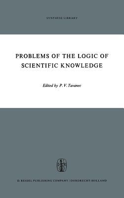 Problems of the Logic of Scientific Knowledge - Tavanec, P V (Editor)