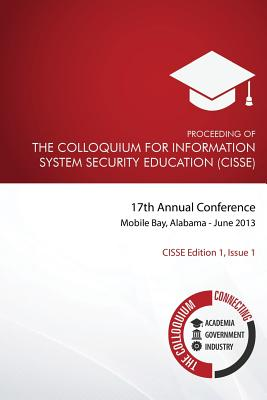 Proceeding of the Colloquium for Information System Security Education (Cisse): 17th Annual Conference, Mobile, Alabama - Cisse, and Shoemaker Phd, Daniel P (Editor), and Wetzel Phd, Susanne (Editor)