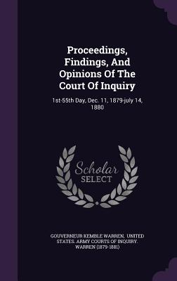 Proceedings, Findings, and Opinions of the Court of Inquiry: 1st-55th Day, Dec. 11, 1879-July 14, 1880 - Warren, Gouverneur Kemble, and United States Army Courts of Inquiry (Creator)