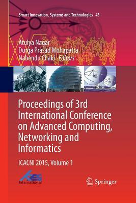 Proceedings of 3rd International Conference on Advanced Computing, Networking and Informatics: Icacni 2015, Volume 1 - Nagar, Atulya (Editor), and Mohapatra, Durga Prasad (Editor), and Chaki, Nabendu (Editor)