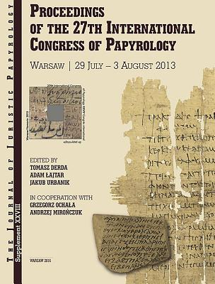 Proceedings of the 27th International Congress of Papyrology: Vol. I: Literary Papyri: Texts and Studies.Vol. II: Subliterary Papyri. Documentary Papyri. Scribal Practices, Linguistic Matters.Vol. III: Studying Papyri - Derda, Tomasz (Editor), and Lajtar, Adam (Editor), and Urbanik, Jakub (Editor)