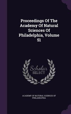 Proceedings of the Academy of Natural Sciences of Philadelphia, Volume 51 - Academy of Natural Sciences of Philadelp (Creator)