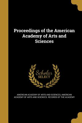 Proceedings of the American Academy of Arts and Sciences - American Academy of Arts and Sciences (Creator), and American Academy of Arts and Sciences R (Creator)