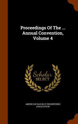 Proceedings of the ... Annual Convention, Volume 4 - American Railway Engineering Association (Creator)