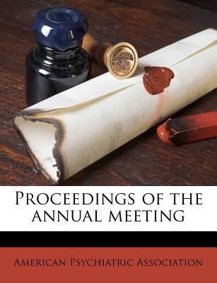 Proceedings of the Annual Meeting - American Psychiatric Association (Creator)