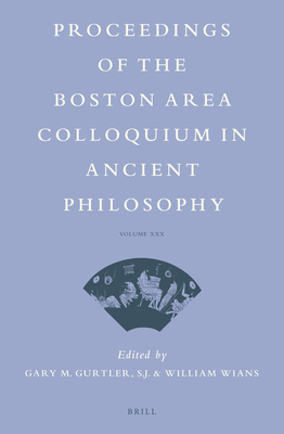 Proceedings of the Boston Area Colloquium in Ancient Philosophy: Volume XXX (2014) - Gurtler, Gary, and Wians, William