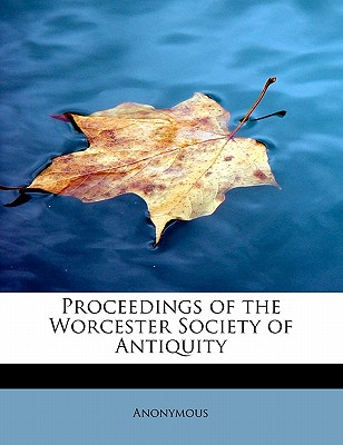 Proceedings of the Worcester Society of Antiquity - Anonymous