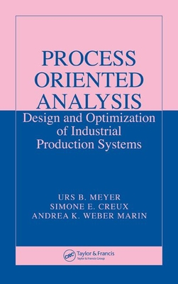 Process Oriented Analysis: Design and Optimization of Industrial Production Systems - Meyer, Urs B, and Creux, Simone E, and Weber Marin, Andrea K