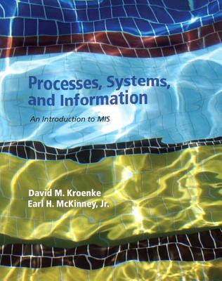 Processes, Systems, and Information: An Introduction to MIS - Kroenke, David M., and McKinney, Earl