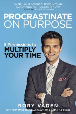Procrastinate on Purpose: 5 Permissions to Multiply Your Time - Vaden, Rory