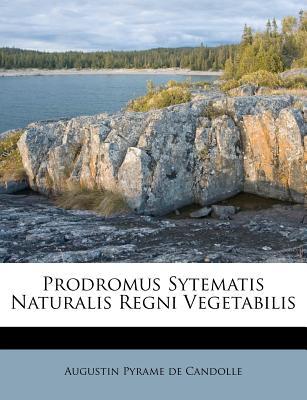 Prodromus Sytematis Naturalis Regni Vegetabilis... - De Candolle, Augustin Pyramus (Creator)