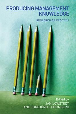 Producing Management Knowledge: Research as Practice - Lowstedt, Jan (Editor), and Stjernberg, Torbjorn (Editor)