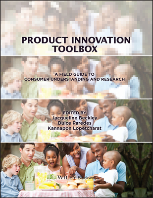 Product Innovation Toolbox: Implications for the 21st Century - Beckley, Jacqueline H, and Paredes, Dulce, and Lopetcharat, Kannapon
