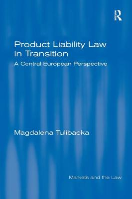 Product Liability Law in Transition: A Central European Perspective - Tulibacka, Magdalena