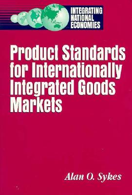 Product Standards for Internationally Integrated Goods Markets - Sykes, Alan O