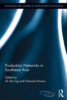 Production Networks in Southeast Asia - Ing, Lili Yan (Editor), and Kimura, Fukunari (Editor)