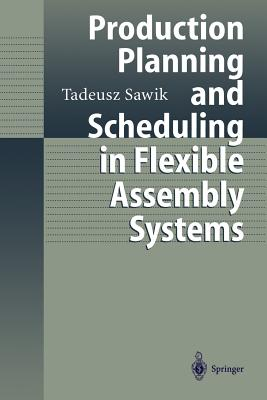 Production Planning and Scheduling in Flexible Assembly Systems - Sawik, Tadeusz