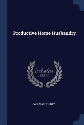 Productive Horse Husbandry - Gay, Carl Warren