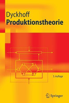 Produktionstheorie: Grundzuge Industrieller Produktionswirtschaft - Dyckhoff, Harald