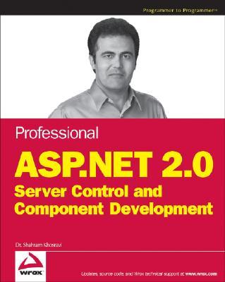 Professional ASP.Net 2.0 Server Control and Component Development - Khosravi, Shahram, Dr.