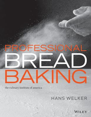 Professional Bread Baking - The Culinary Institute of America (Cia), and Welker, Hans, and Adams, Lee Ann