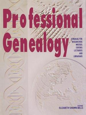 Professional Genealogy: A Manual for Researchers, Writers, Editors, Lecturers, and Librarians - Mills, Elizabeth S