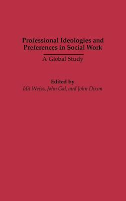Professional Ideologies and Preferences in Social Work: A Global Study - Weiss, Idit (Editor), and Gal, John (Editor), and Dixon, John, MD (Editor)