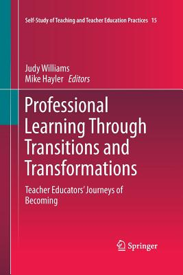 Professional Learning Through Transitions and Transformations: Teacher Educators' Journeys of Becoming - Williams, Judy (Editor), and Hayler, Mike (Editor)