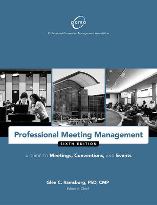 Professional Meeting Management: A Guide to Meetings, Conventions, and Events - Professional Convention Management Association (Pcma)