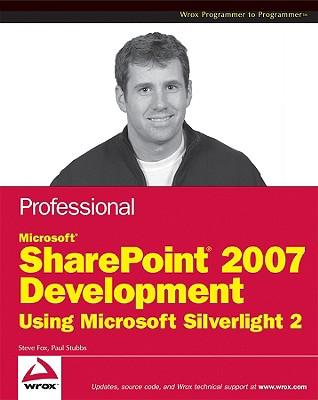 Professional Microsoft SharePoint 2007 Development Using Silverlight 2 - Fox, Steve, and Stubbs, Paul