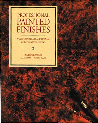 Professional Painted Finishes: A Guide to the Art and Business of Decorative Painting - Marx, Ina Brosseau, and Marx, Allen, and Marx, Robert