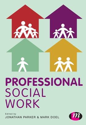 Professional Social Work - Parker, Jonathan (Editor), and Doel, Mark (Editor)