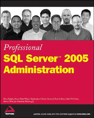 Professional SQL Server 2005 Administration - Knight, Brian, and Patel, Ketan, and Snyder, Wayne