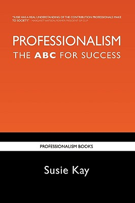 Professionalism the ABC for Success - Kay, Susie