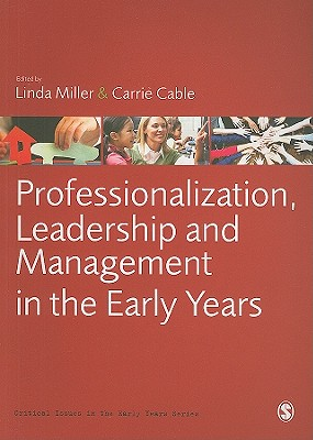 Professionalization, Leadership and Management in the Early Years - Miller, Linda (Editor), and Cable, Carrie (Editor)