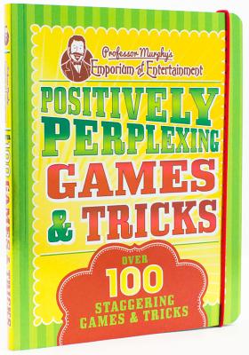 Professor Murphy's Positively Perplexing Games & Tricks: Over 100 Staggering Games & Tricks - Parragon Books Ltd