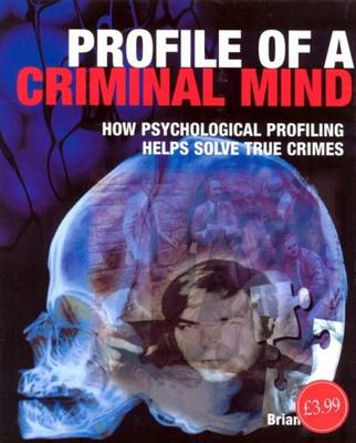 Profile of a Criminal Mind: How Psychological Profiling Helps Solve True Crimes - Innes, Brian