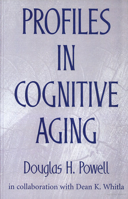 Profiles in Cognitive Aging - Powell, Douglas H, Ed.D., and Whitla, Dean K