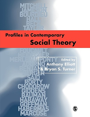 Profiles in Contemporary Social Theory - Elliott, Anthony, Professor (Editor), and Turner, Bryan S, Mr. (Editor)