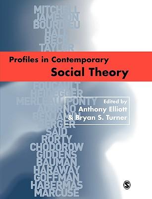 Profiles in Contemporary Social Theory - Elliott, Anthony, Professor (Editor), and Turner, Bryan S, Professor (Editor)