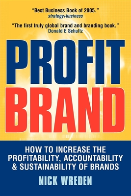 Profit Brand: How to Increase the Profitability, Accountability & Sustainability of Brands - Wreden, Nick