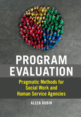 Program Evaluation: Pragmatic Methods for Social Work and Human Service Agencies - Rubin, Allen